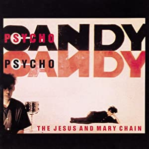 Psychocandy [Remastered Re-Issue]