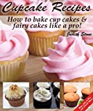 Cupcake Recipes - How to bake cup cakes and fairy cakes Like A Pro (English Edition)