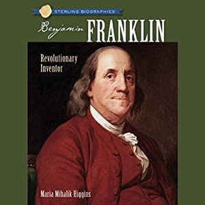 Sterling Biographies: Benjamin Franklin | [Maria Mihalik Higgins]