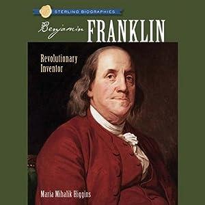 Sterling Biographies: Benjamin Franklin   [Maria Mihalik Higgins]