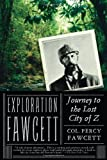 img - for By Percy Fawcett Exploration Fawcett: Journey to the Lost City of Z (1st Edition) book / textbook / text book