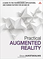 Practical Augmented Reality: A Guide to the Technologies, Applications, and Human Factors for AR and VR Front Cover