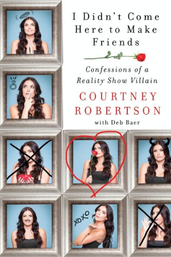 Courtney Robertson - I Didn't Come Here to Make Friends: Confessions of a Reality Show Villain