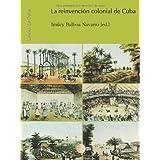 La Reinvención Colonial de Cuba