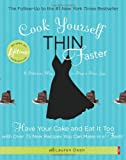 Lauren Deen Cook Yourself Thin Faster: Have Your Cake and Eat It Too with Over 75 New Recipes You Can Make in a Flash!