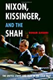 img - for Nixon, Kissinger, and the Shah: The United States and Iran in the Cold War book / textbook / text book