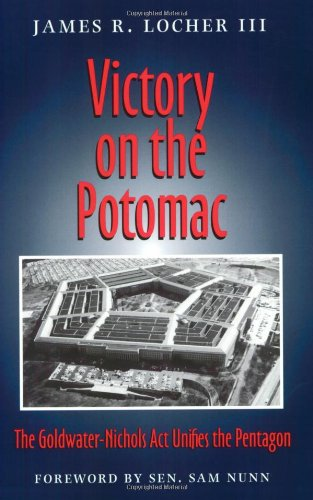 Victory on the Potomac: The Goldwater-Nichols Act Unifies...