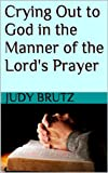 Crying Out to God in the Manner of the Lords Prayer