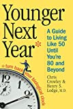 Younger Next Year: A Guide to Living Like 50 Until You're 80 and Beyond