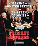 The Making of the United States from Thirteen Colonies - Through Primary Sources (American Revolution Through Primary Sources)