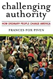 Challenging Authority: How Ordinary People Change America (Polemics) (0742563162) by Piven, Frances Fox