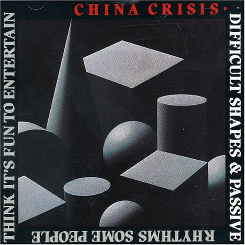 China Crisis - Difficult Shapes & Passive Rhythms, Some People Think It