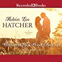 Whenever You Come Around Audiobook by Robin Lee Hatcher Narrated by Therese Plummer