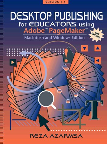 Desktop Publishing for Educators Using Adobe Pagemaker: Macintosh and Windows Edition Version 6.5