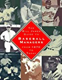 The BILL JAMES GUIDE TO BASEBALL MANAGERS: From 1870 to Today