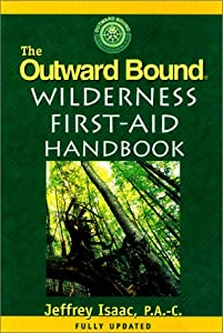The Outward Bound Wilderness First-Aid Handbook, New and Revised by Jeffrey Isaac