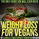Weight Loss for Vegans: The Only Guide You Will Ever Need (       UNABRIDGED) by Charles Thornton Narrated by Linda Cee
