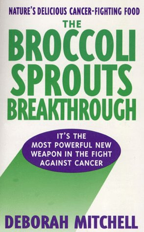 The Broccoli Sprouts Breakthrough: The New Miracle Food for Cancer Prevention PDF