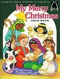 My Merry Christmas: Luke 2:1-20 for Children (Arch Books)