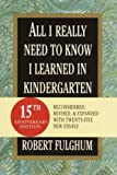 All I Really Need to Know I Learned in Kindergarten: Fifteenth Anniversary Edition Reconsidered, Revised, & Expanded With Twenty-Five New Essays (Random House Large Print Nonfiction)