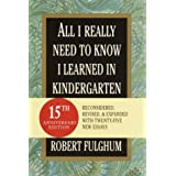 All I Really Need to Know I Learned in Kindergarten: Fifteenth Anniversary Edition Reconsidered, Revised, & Expanded With Twenty-Five New Essays (Random House Large Print Nonfiction) ~ Robert Fulghum