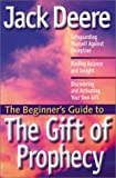 The Beginner's Guide to the Gift of Prophecy (Beginner's Guides (Servant)) (1569552045) by Deere, Jack