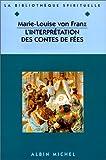 L'interprétation des contes de fées (French Edition) (2226078746) by Franz, Marie-Louise von