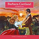 A King in Love (       UNABRIDGED) by Barbara Cartland Narrated by Christian Rodska