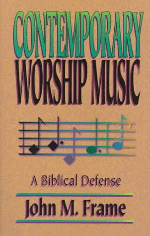 Contemporary Worship Music: A Biblical Defense, John M. Frame