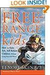 Free-Range Kids, How to Raise Safe, S...