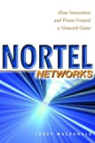 Nortel networks:how innovation and vision created a network giant