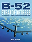 B-52 Stratofortress: The Complete History of the Worlds Longest Serving and Best Known Bomber