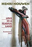 Love in a Fearful Land: A Guatemalan Story