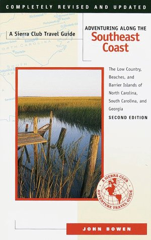 Adventuring Along the Southeast Coast: The Low Country, Beaches, and Barrier Islands of North Carolina, South Carolina, and Georgia (Sierra Club Adventure Travel Guides)