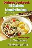 Diabetic Cookbook - 50 Diabetic Friendly Recipes: A Diabetic Diet that is Delicious - Breakfast, Lunch, Dinner, & Dessert Recipes (Diabetic Friendly Cookbook - Diabetic Living )