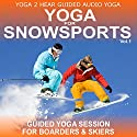 Yoga for Snow Sports, Vol.1: Yoga Class and Guide Book (       UNABRIDGED) by Sue Fuller Narrated by Sue Fuller