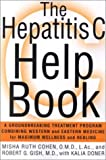 Misha Ruth Cohen The Hepatitis C Help Book: A Groundbreaking Treatment Program Combining Western and Eastern Medicine for Maximum Wellness and Healing