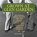 Grown at Glen Garden: How Golf Legends Ben Hogan and Byron Nelson Got Their Starts at the Same Course (       UNABRIDGED) by Jeff Miller Narrated by Liam O'Brien