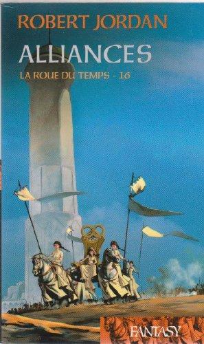 """Alliances : la roue du temps - 16 """"Robert Jordan"""""""