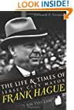 "The Life & Times of Jersey City Mayor Frank Hague: """"I Am the Law"""""