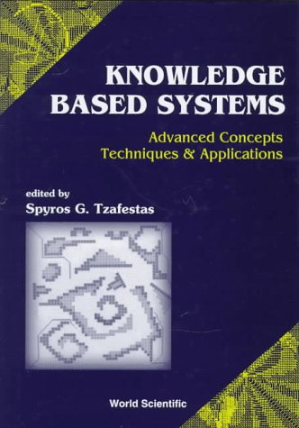 Knowledge-Based Systems: Advanced Concepts, Techniques and Applications
