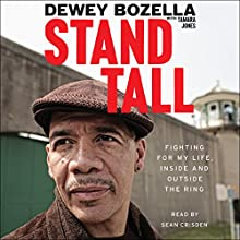 Stand Tall: Fighting for My Life, Inside and Outside the Ring Audiobook by Dewey Bozella Narrated by Sean Crisden