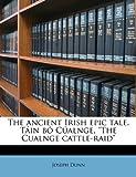 The ancient Irish epic tale, Táin bó Cúalnge, The Cualnge cattle-raid (1177797410) by Dunn Joseph