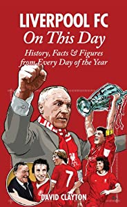 Liverpool Fc On This Day History Facts Figures From Every Day Of The Year from Pitch Publishing Ltd