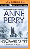 Anne Perry No Graves as Yet: A Novel of World War One (Brilliance Audio on Compact Disc)