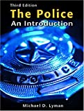 The Police: An Introduction (3rd Edition) (0131182226) by Michael D. Lyman