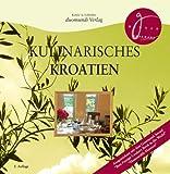 Kulinarisches Kroatien: Kochbuch mit Rezepten, wie sie landestypisch zubereitet werden