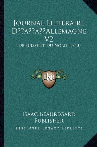 Journal Litteraire Dacentsa -A Centsallemagne V2: de Suisse Et Du Nord (1743)