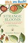 Strange Blooms: The Curious Lives and...