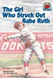 img - for The Girl Who Struck Out Babe Ruth (On My Own History) book / textbook / text book